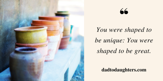 You were shaped to be unique_ You were shaped to be great.